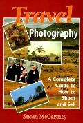 Travel Photography: A Complete Guide to how to Shoot and Sell