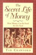 Secret Life of Money How Money Can Be Food for the Soul
