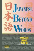 Japanese Beyond Words How to Walk and Talk Like a Native Speaker