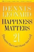 Happiness Matters: 21 Thoughts That Could Change Your Life - Dennis Leonard - Hardcover