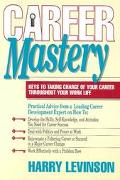 Career Mastery Keys to Taking Charge of Your Career Throughout Your Work Life
