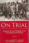 On Trial American History Through Court Proceedings and Hearings