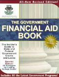 Government Financial Aid Book: The Insider's Guide to State and Federal Government Grants an...
