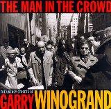 The Man in the Crowd: The Uneasy Streets of Garry Winogrand - Garry Winogrand - Hardcover - 1 ED