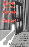 Torn from the Arms of Satan A True Story of Seduction and Escape from a Contemporary New Age...