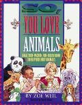 So You Love Animals