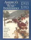 America's War of Independence A Concise Illustrated History of the American Revolution