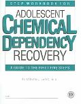 Step Workbook for Adolescent Chemical Dependency Recovery A Guide to the First Five Steps 5 Workbooks