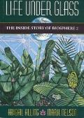 Life under Glass: The inside Story of Biosphere 2 - Abigail Alling - Paperback