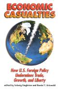 Economic Casualties How U.S. Foreign Policy Undermines Trade, Growth, and Liberty