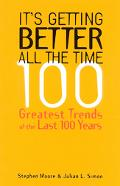 It's Getting Better All the Time 100 Greatest Trends of the Last 100 Years