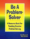 Be a Problem Solver A Resource Book for Teaching Creative Problem Solving