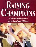 Raising Champions A Parent Handbook for Nurturing Gifted Children