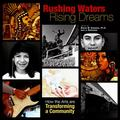 Rushing Waters, Rising Dreams : How the Arts Are Transforming a Community