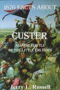 1876 Facts About Custer & the Battle of the Little Big-Horn