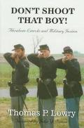 Don't Shoot That Boy! Abraham Lincoln and Military Justice