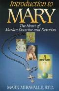 Introduction to Mary The Heart of Marian Doctrine and Devotion