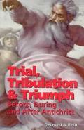 Trial, Tribulation & Triumph Before, During, and After Antichrist