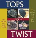 Tops With a Twist 17 Funky Hats to Knit and 1 to Crochet