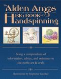 Alden Amos Big Book of Handspinning Being a Compendium of Information, Advice, and Opinions ...