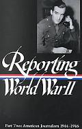 Reporting World War II American Journalism 1944-1946