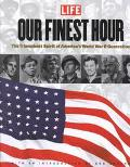 Life: Our Finest Hour: The Triumphant Spirit of America's World War II Generation