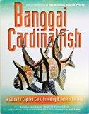 Banggai Cardinalfish: A Guide to Captive Care, Breeding & Natural History hardcover ed.