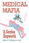 Medical Mafia : Corruption and Killing in the Hallowed Halls of Medicine. Based on True Events