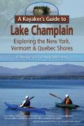 A Kayaker's Guide to Lake Champlain: Exploring the New York, Vermont & Quebec Shores (Kayake...