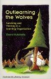 Outlearning the Wolves Surviving and Thriving in a Learning Organization