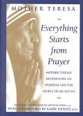 Everything Starts from Prayer Mother Teresa's Meditations on Spiritual Life for People of Al...