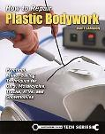How to Repair Plastic Bodywork: Practical, Money-Saving Techniques for Cars, Motorcycles, Tr...