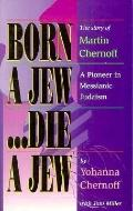 Born a Jew... Die a Jew: The Story of Martin Chernoff - a Pioneer in Messianic Judaism