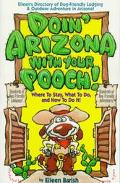 Doin' Arizona With Your Pooch! Eileen's Directory of Dog-Friendly Lodging & Outdoor Adventur...