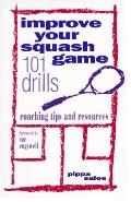 Improve Your Squash Game: 101 Drills, Coaching Tips and Resources - Pippa Sales - Paperback