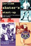 In-Line Skater's Start-Up A Beginner's Guide to In-Line Skating and Roller Hockey