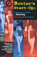 Bowler's Start-Up A Beginner's Guide to Bowling
