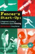 Fencer's Start-Up A Beginner's Guide to Traditional & Sport Fencing