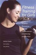 Fitness Training for Girls A Teen Girl's Guide to Resistance Training, Cardiovascular Condit...