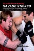 No Holds Barred Fighting Savage Strikes  The Complete Guide to Real World Striking for Nhb C...