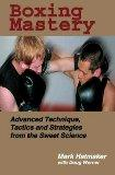 Boxing Mastery Advanced Technique, Tactics, And Strategies From The Sweet Science