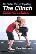 No Holds Barred Fighting The Clinch Offensive and Defensive Concepts Inside Nhb's Most Gruel...