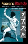 Fencer's Start-Up : A Beginner's Guide to Fencing