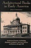 Architectural Books in Early America: Architectural Treaties and Building Handbooks Availabl...