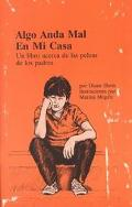 Algo Anda Mal En Mi Casa/Something Is Wrong at My House UN Libro Acerca De Las Peleas De Los...