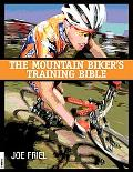 Mountain Biker's Training Bible A Complete Training Guide for the Competitive Mountain Biker