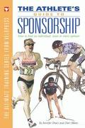 Athlete's Guide to Sponsorship How to Find an Individual, Team, or Event Sponsor
