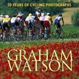 Graham Watson: 20 Years of Cycling Photographs