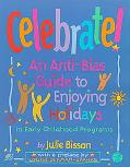 Celebrate! An Anti-Bias Guide to Enjoying Holidays in Early Childhood Programs
