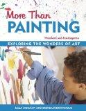 More Than Painting Exploring the Wonders of Art in Preschool and Kindergarten